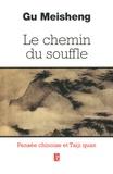 Gu Meischeng - Le chemin du souffle - Pensées chinoises et Taiji Quan.