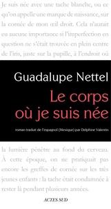 Guadalupe Nettel - Le corps où je suis née.