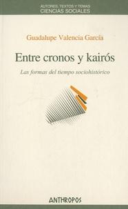 Guadalupe Valencia García - Entre cronos y kairos - Las formas del tiempo sociohistorico.