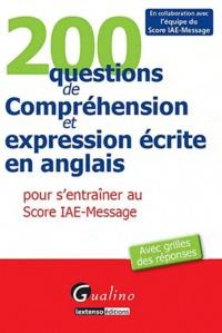 Gualino - 200 questions de Compréhension et expression écrite en anglais pour s'entraîner au Score IAE-Message - Avec grilles des réponses.