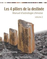 Guan Leong Goh - Les 4 piliers de la destinée - Manuel d'astrologie chinoise volume 2.