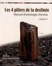 Guan Leong Goh - Les 4 piliers de la destinée - Manuel d'astrologie chinoise volume 1.