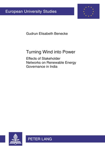 Gudrun elisabeth Benecke - Turning Wind into Power - Effects of Stakeholder Networks on Renewable Energy Governance in India.