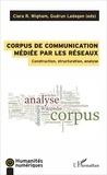 Gudrun Ledegen et Ciara Wigham - Corpus de communication médiée par les réseaux - Construction, structuration, analyse.