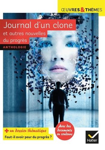 """Journal d'un clone et autres nouvelles du progrès. Dossier thématique """"Faut-il avoir peur du progrès ?"""""""