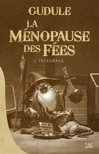 Gudule - La Ménopause des fées - L'intégrale.