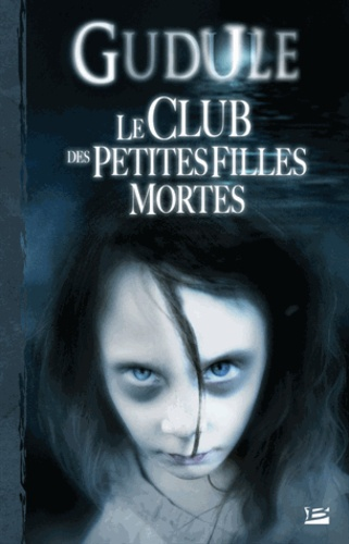 Gudule - Le club des petites filles mortes - L'Intégrale des romans fantastiques, Tome 1.