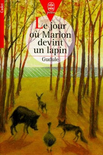 Gudule - Le jour où Marion devint un lapin.