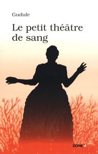 Gudule - Le Petit Théâtre de Sang.