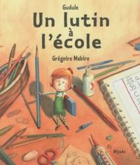 Gudule et Grégoire Mabire - Un lutin à l'école.