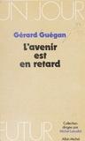 Guegan - L'Avenir est en retard.