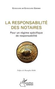 Guegang et Gueguang Ghomo - La responsabilité des notaires - Pour un régime spécifique de responsabilité.