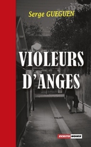 Gueguen Serge - Violeurs d'anges.