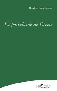 Télécharger les ebooks au format texte libre La Porcelaine de l'aveu par Guen-kapras henri Le in French 9782140128783
