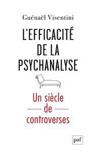 Guénaël Visentini - L'efficacité de la psychanalyse - Un siècle de controverses.