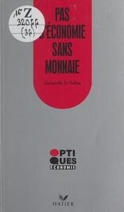Guénaëlle Le Solleu - Pas d'économie sans monnaie.