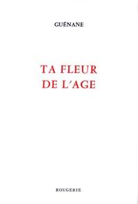 Guénane - Ta fleur de l'âge.