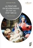 Guennola Thivolle - La peinture en Bourbonnais du XVIe au XVIIIe siècle.