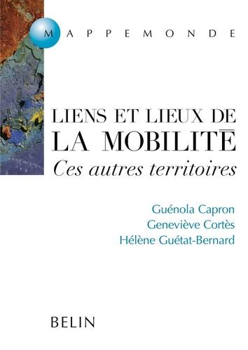 Guénola Capron et Geneviève Cortes - Liens et lieux de la mobilité - Ces autres territoires.