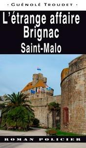 Guénolé Troudet - L'étrange affaire Brignac - Saint-Malo.