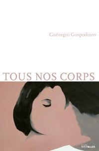 Guéorgui Gospodinov - Tous nos corps - Histoires ultra-courtes.