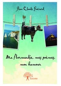 Guerard Jean-claude - Ma normandie, mes poemes, mon humour.
