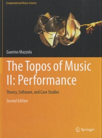 Guerino Mazzola - The Topos of Music, Tome 2 : Performance - Theory, Software, and Case Studies.