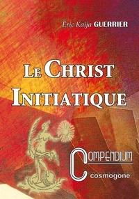 Guerrier eric Kaija - LE CHRIST INITIATIQUE n°2 compendium.