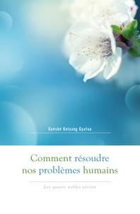Guéshé Kelsang Gyatso - Comment résoudre nos problèmes humains - Les quatre nobles vérités.