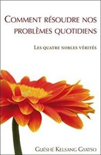 Guéshé Kelsang Gyatso - Comment résoudre nos problèmes quotidiens - Les quatres nobles vérités.