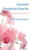 Guéshé Kelsang Gyatso - Comment transformer votre vie - Un voyage plein de félicité.