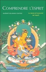 Guéshé Kelsang Gyatso - Comprendre l'esprit - La nature et le pouvoir de l'esprit.