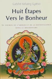 Guéshé Kelsang Gyatso - Huit Etapes vers le bonheur - Le chemin de l'amour et de la bienveillance dans le bouddhisme.