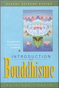 Guéshé Kelsang Gyatso - Introduction au Bouddhisme - Une explication du mode de vie bouddhiste.