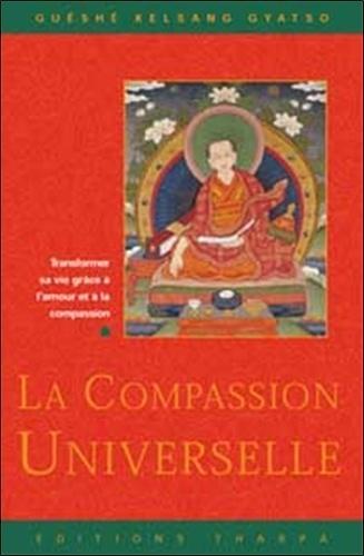La compassion universelle. Transformer sa vie grâce à l'amour et à la compassion