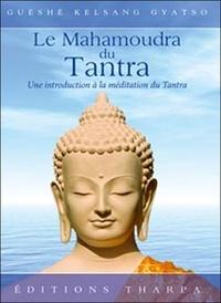 Guéshé Kelsang Gyatso - La mahamoudra du tantra - Le nectar suprême du joyau du coeur.
