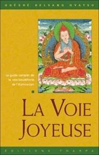 Guéshé Kelsang Gyatso - La voie joyeuse. - La voie bouddhiste qui mène à l'illumination.