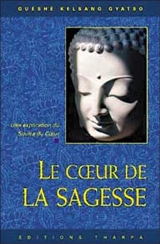 Guéshé Kelsang Gyatso - Le coeur de la sagesse - Un commentaire du Soutra du coeur.