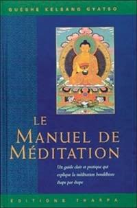 Guéshé Kelsang Gyatso - Le manuel de méditation - Un guide clair et pratique qui explique la méditation bouddhiste étape par étape.