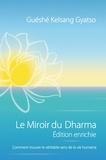 Guéshé Kelsang Gyatso - Le Miroir du Dharma - Edition enrichie - Comment trouver le véritable sens de la vie humaine.