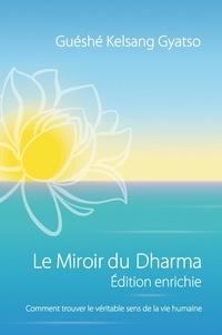 Guéshé Kelsang Gyatso - Le miroir du dharma - Comment trouver le véritable sens de la vie humaine.