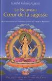 Guéshé Kelsang Gyatso - Le Nouveau Coeur de la sagesse - Des enseignements profonds venant du coeur de Bouddha.