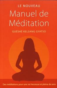 Guéshé Kelsang Gyatso - Le nouveau manuel de méditation - Des méditations pour une vie heureuse et pleine de sens.