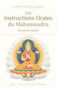 Guéshé Kelsang Gyatso - Les instructions orales du Mahamoudra - L'essence même des enseignements de Bouddha du Soutra et du Tantra.