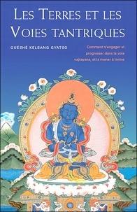 Guéshé Kelsang Gyatso - Les terres et les voies tantriques - Comment s'engager et progresser dans la voie vajrayana, et la mener à terme.