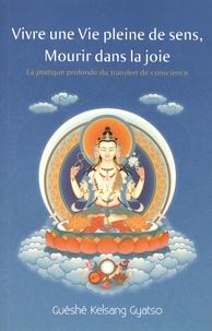 Guéshé Kelsang Gyatso - Vivre une vie pleine de sens, mourir dans la joie - La pratique profonde du transfert de conscience.