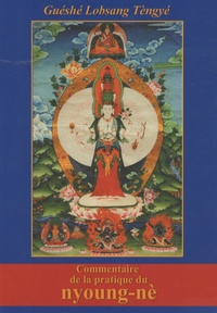 Guéshé Lobsang Tèngyè - Commentaire de la pratique du Nyoung-nè - Une retraite intensive de purification.
