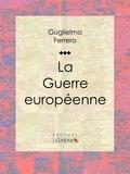 Guglielmo Ferrero et  Ligaran - La Guerre européenne.