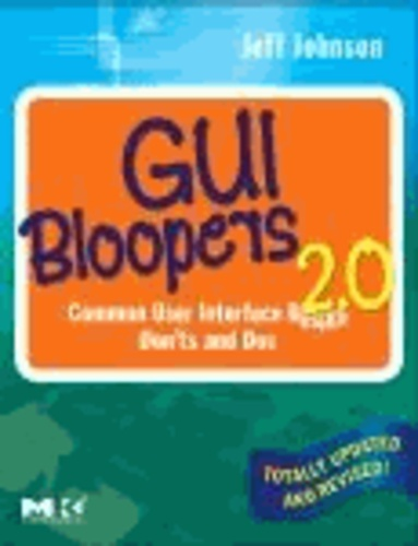 GUI Bloopers 2.0 - Common User Interface Design Don'ts and DOS.