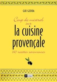 Gui Gedda et Guy Gedda - Coup de mistral sur la cuisine provençale - 145 recettes savoureuses.